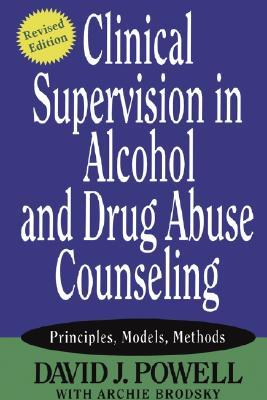 Clinical Supervision in Alcohol and Drug  Abuse Counseling By Powell, David J./ Brodsky, Archie
