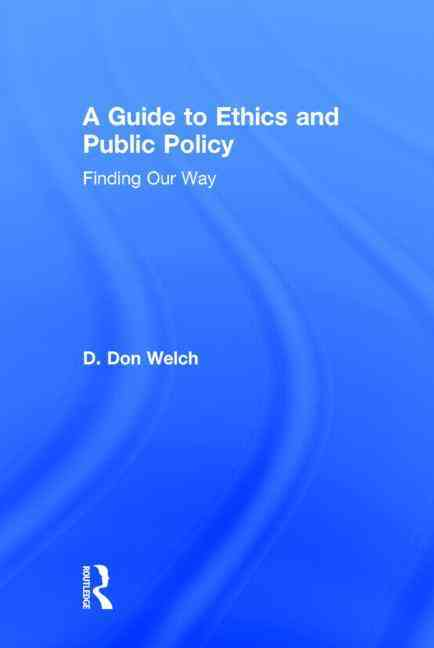 A Guide to Ethics and Public Policy By Welch, D. Don